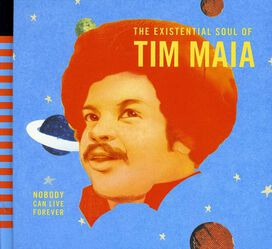 Tim Maia - World Psychedelic Classics 4: Nobody Can Live Forever - TheExistential Soul of Tim Maia