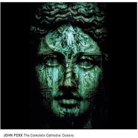 John Foxx - Cathedral Oceans