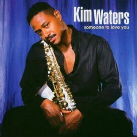 Kim Waters - Someone to Love You