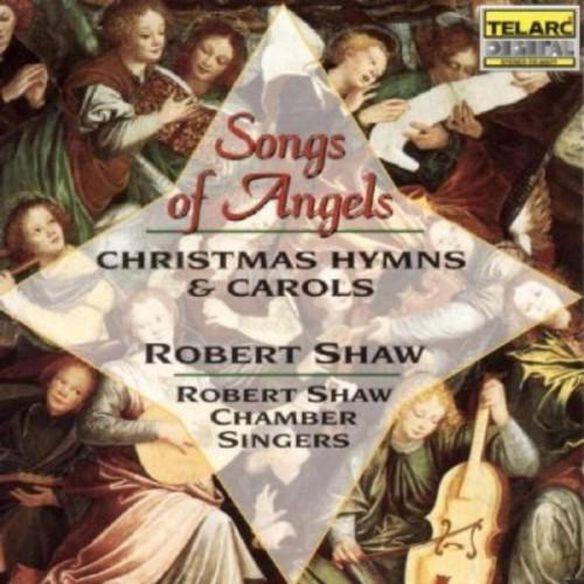 Robert Shaw - Songs of Angels: Christmas Hymns & Carols
