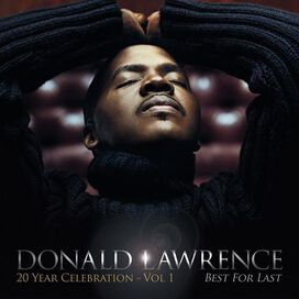 Donald Lawrence - 20 Year Celebration, Vol. 1: Best for Last