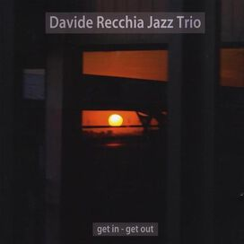 Davide Recchia Jazz Trio - Get in Get Out
