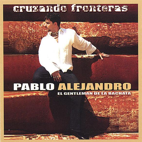 Pablo Alejandro - Cruzando Fronteras