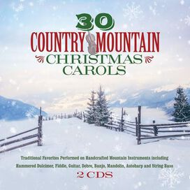 Various Artists - 30 Country Mountain Christmas Carols: Traditional Favorites Performed on Handcrafted Mountain Instruments Including Hammered Dulcimer, Fiddle, Guitar, Dobro, Banjo, Mandolin, Autoharp and String Bass