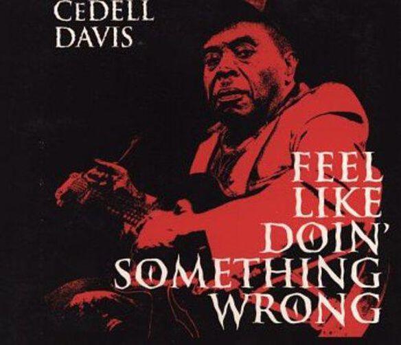 Cedell Davis - Feel Like Doin' Something Wrong