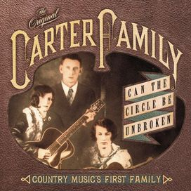 The Carter Family - Can The Circle Be Broken?: Country Musics First Family
