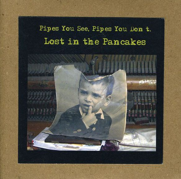 Pipes See You Don't - Lost in the Pancakes