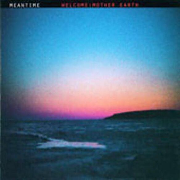 Meantime - Welcome: Mother Earth