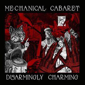 Mechanical Cabaret - Disarmingly Charming