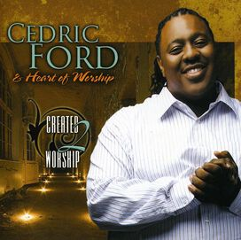 Cedric Ford & Heart of Worship - Created 2 Worship