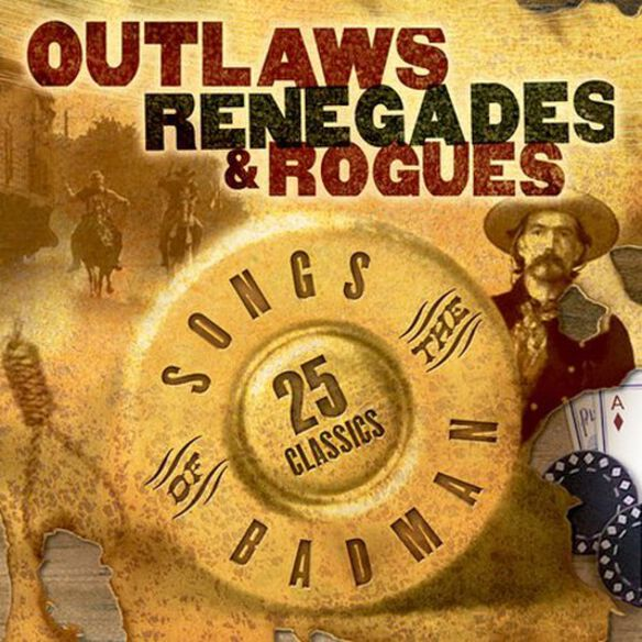 Various Artists - Outlaws Renegades & Rouges: Songs of the Badman