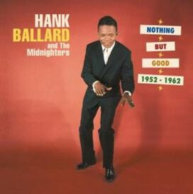 Hank Ballard & the Midnighters - Nothing But Good (1952-1962)