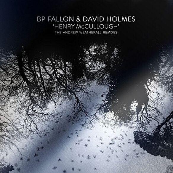 Bp Fallon/ David Holmes - Henry Mccullough Andrew Weatherhall Remixes
