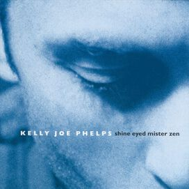 Kelly Joe Phelps - Shine Eyed Mister Zen