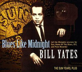 Bill Yates - Blues Like Midnight: The Sun Years, Plus