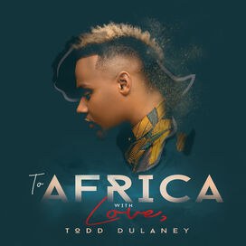 Todd Dulaney - To Africa With Love