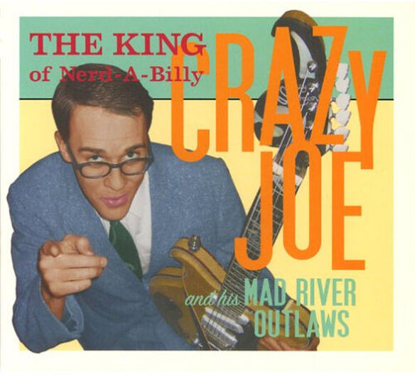 Crazy Joe & His Mad River Outlaws - The King Of Nerd-a-billy