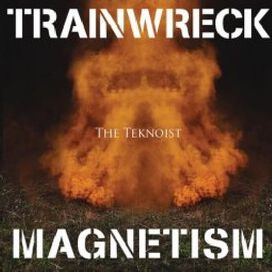 The Teknoist - Trainwreck Magnetism
