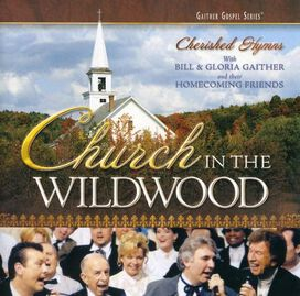 Bill Gaither/Gloria Gaither/Homecoming Friends - Church in the Wildwood: Cherished Hymns