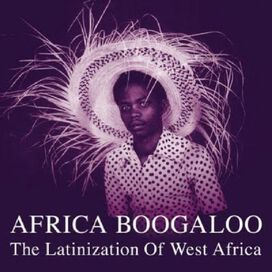 Various Artists - Africa Boogaloo: Latinization Of West Africa