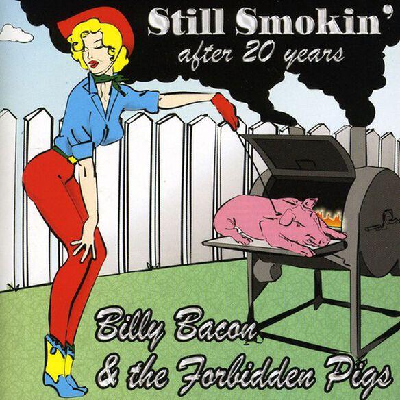 Billy Bacon & Forbidden Pigs - Still Smokin After 20 Years