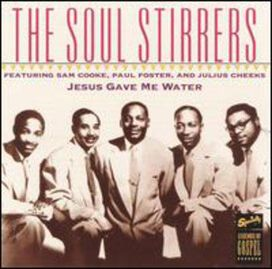 The Soul Stirrers - Jesus Gave Me Water