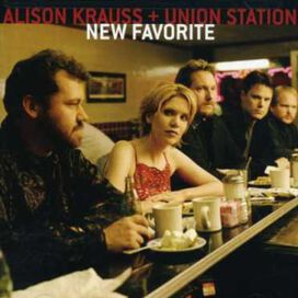 Alison Krauss & the Union Station - New Favorite