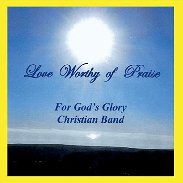 For God's Glory Christian Band - Love Worthy Of Praise