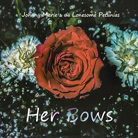 Johnny Marie & the Lonesome Petunias - Her Bows