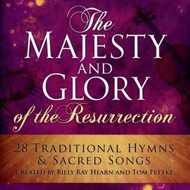 Billy Ray Hearn/Tom Fettke - Majesty and Glory of the Resurrection
