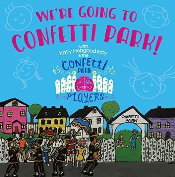 Katy Ray Hobgood - We're Going To Confetti Park