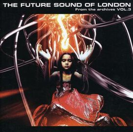 The Future Sound of London - From The Archives, Vol. 3