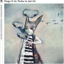 Margot & the Nuclear So and So's - Bride on the Boxcar: A Decade of Margot Rarities 2004-2014