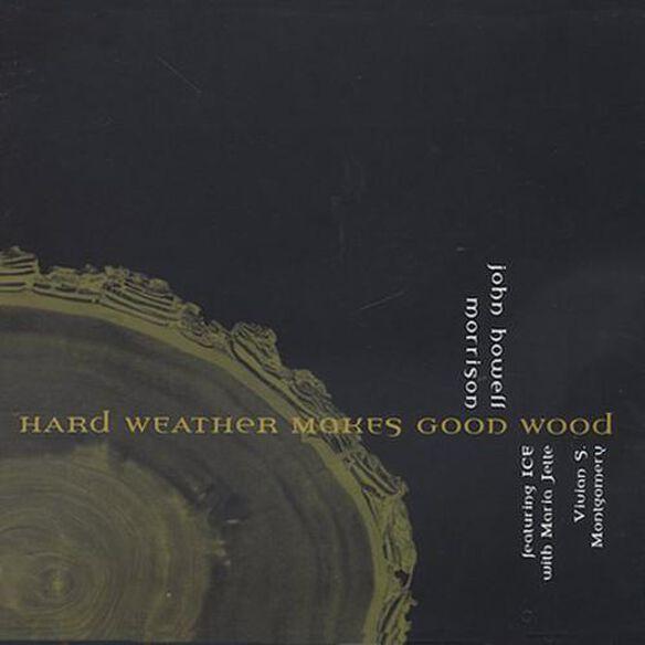 Hard Weather Makes Good Wood