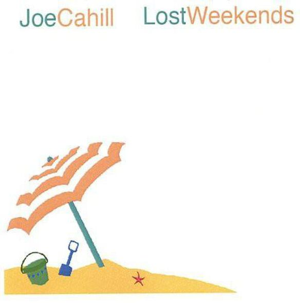 Joe Cahill - Lost Weekends