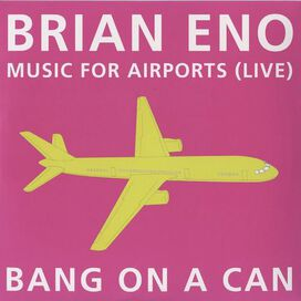 Bang on a Can - Brian Eno: Music for Airports