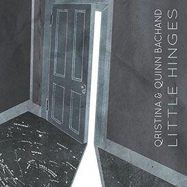 Qristina & Quinn Bachand - Little Hinges