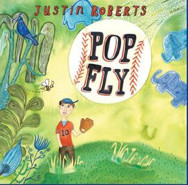 Justin Roberts - Pop Fly