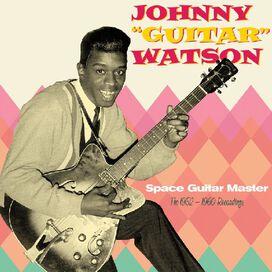 Johnny Watson Guitar - Space Guitar Master: 1952 - 1960 Recordings