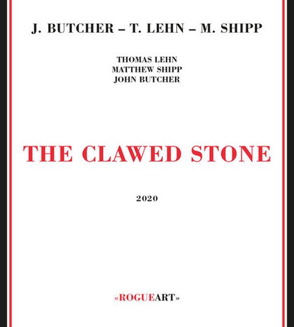 John Butcher / Thomas Lehn / Matthew Shipp - Clawed Stone