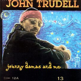 John Trudell - Johnny Damas and Me