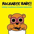 Rockabye Baby - Lullaby Renditions of Justin Timberlake