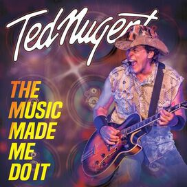 Ted Nugent - Music Made Me Do It