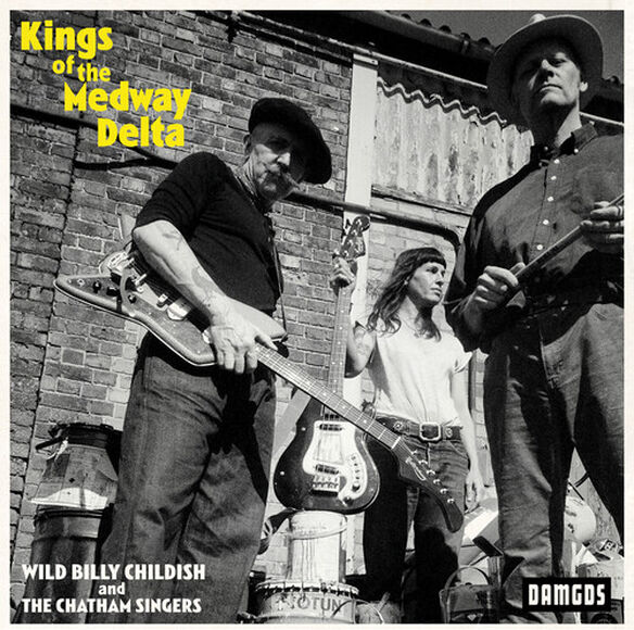 Billy Childish & Chatham Singers - Kings Of The Medway Delta