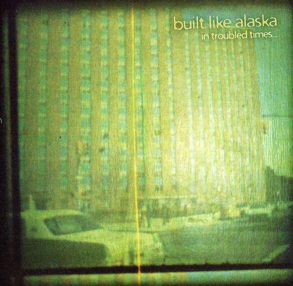 Built Like Alaska - In Troubled Times