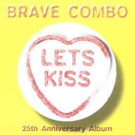 Brave Combo - Let's Kiss