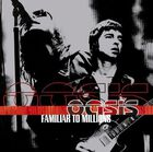 Oasis__Familiar_to_Millions