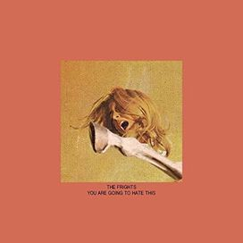 The Frights - You Are Going to Hate This