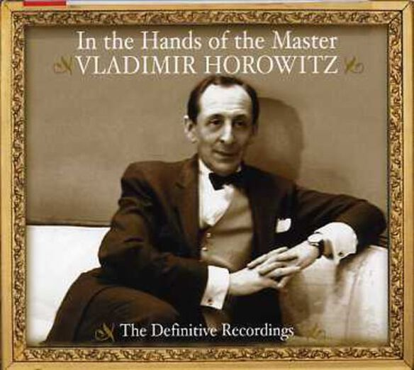 Vladimir Horowitz - In the Hands of the Master: Definitive Recordings