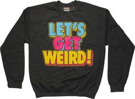 Workaholics Get Weird SweaT-Shirt
